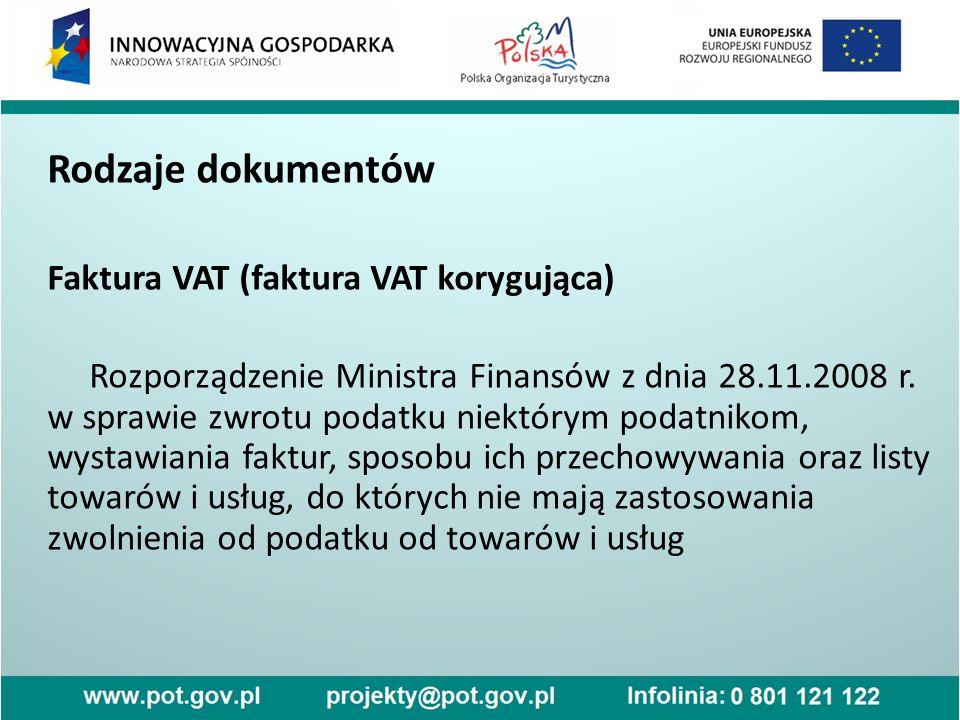 Rodzaje dokumentów Faktura VAT (faktura VAT korygująca) Rozporządzenie Ministra Finansów z dnia 28.11.2008 r. w sprawie zwrotu podatku niektórym podat