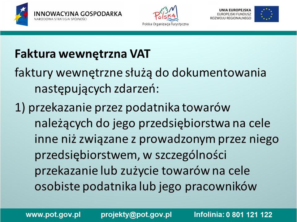 Faktura wewnętrzna VAT faktury wewnętrzne służą do dokumentowania następujących zdarzeń: 1) przekazanie przez podatnika towarów należących do jego prz