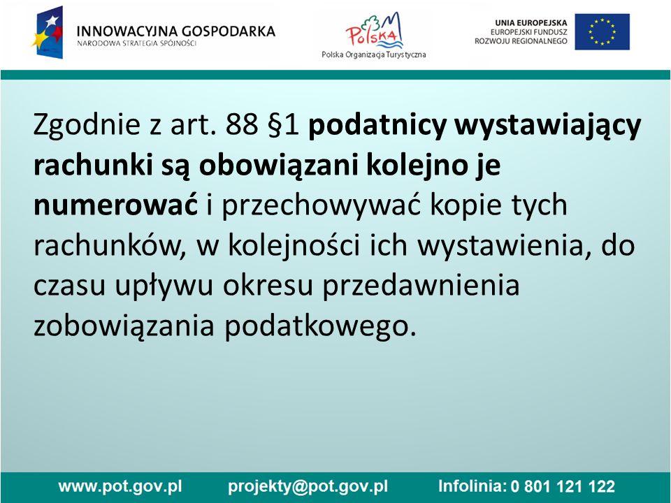 Zgodnie z art. 88 §1 podatnicy wystawiający rachunki są obowiązani kolejno je numerować i przechowywać kopie tych rachunków, w kolejności ich wystawie