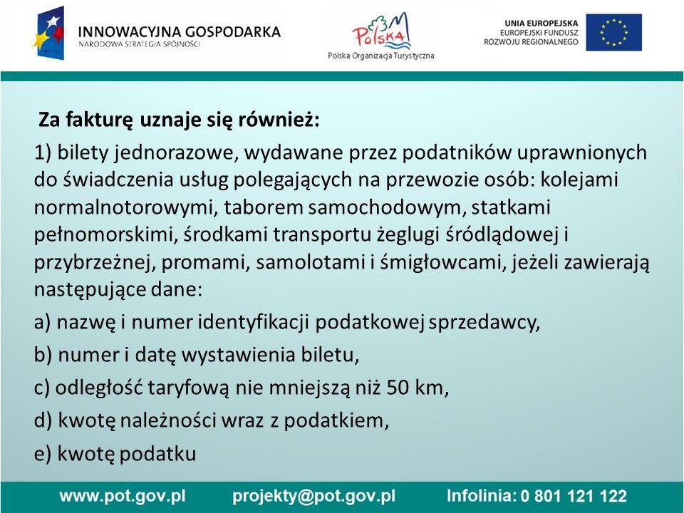 Za fakturę uznaje się również: 1) bilety jednorazowe, wydawane przez podatników uprawnionych do świadczenia usług polegających na przewozie osób: kole
