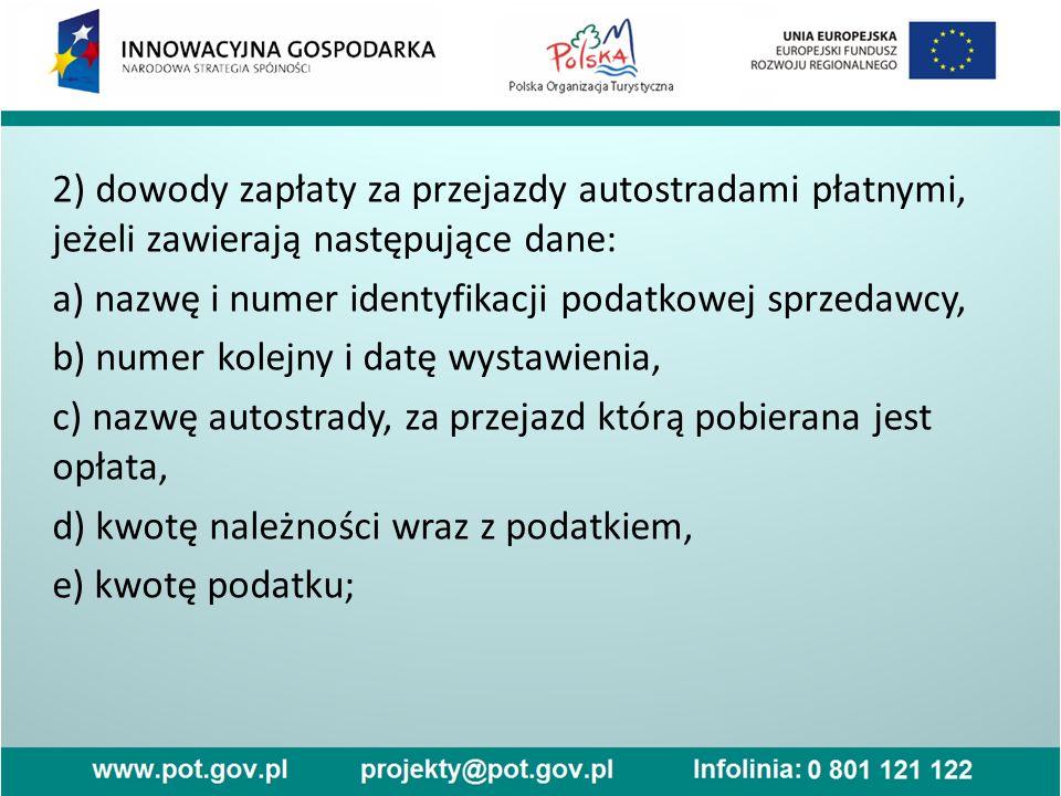 2) dowody zapłaty za przejazdy autostradami płatnymi, jeżeli zawierają następujące dane: a) nazwę i numer identyfikacji podatkowej sprzedawcy, b) nume