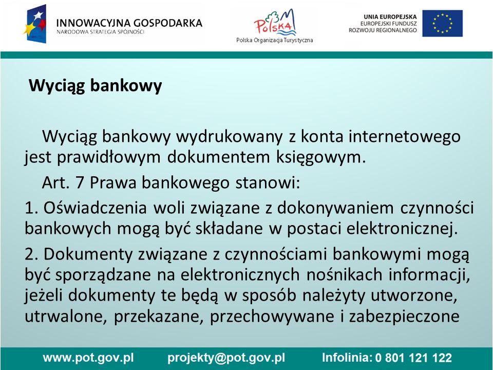 Wyciąg bankowy Wyciąg bankowy wydrukowany z konta internetowego jest prawidłowym dokumentem księgowym. Art. 7 Prawa bankowego stanowi: 1. Oświadczenia