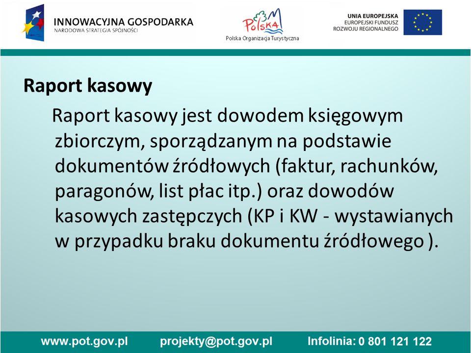 Raport kasowy Raport kasowy jest dowodem księgowym zbiorczym, sporządzanym na podstawie dokumentów źródłowych (faktur, rachunków, paragonów, list płac