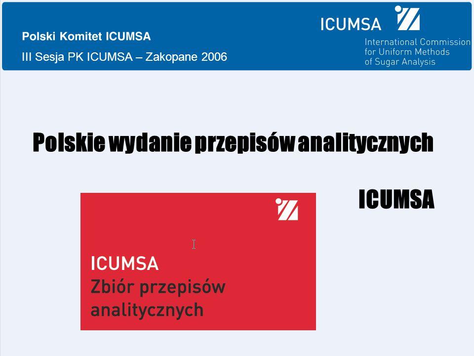 III Sesja PK ICUMSA – Zakopane 2006 Polskie wydanie przepisów analitycznych ICUMSA