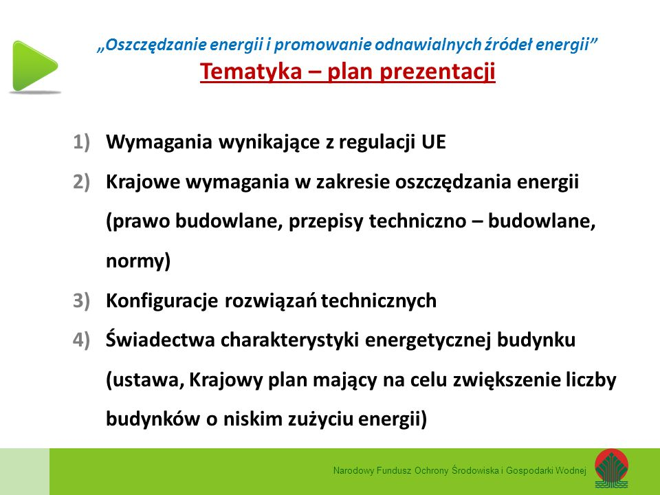 """""""Oszczędzanie energii i promowanie odnawialnych źródeł energii"""" Tematyka – plan prezentacji 1)Wymagania wynikające z regulacji UE 2)Krajowe wymagania"""