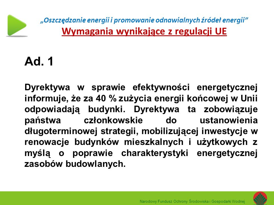 """""""Oszczędzanie energii i promowanie odnawialnych źródeł energii"""" Wymagania wynikające z regulacji UE Ad. 1 Dyrektywa w sprawie efektywności energetyczn"""