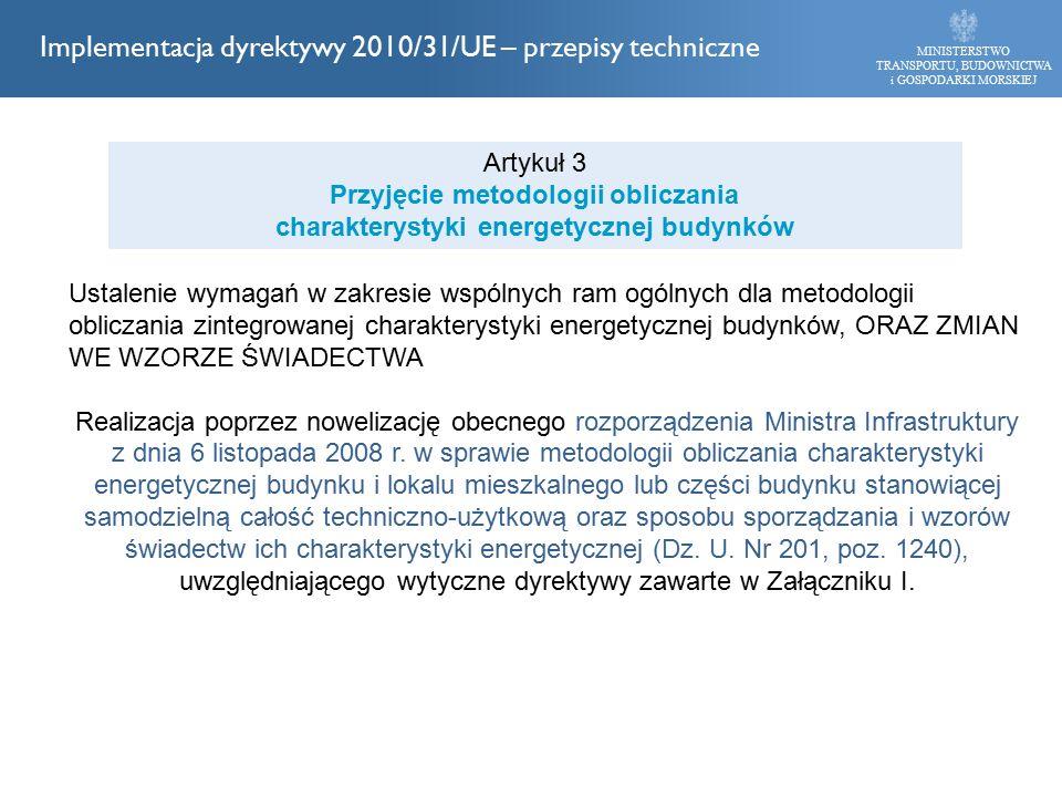 Ustalenie wymagań w zakresie wspólnych ram ogólnych dla metodologii obliczania zintegrowanej charakterystyki energetycznej budynków, ORAZ ZMIAN WE WZORZE ŚWIADECTWA Realizacja poprzez nowelizację obecnego rozporządzenia Ministra Infrastruktury z dnia 6 listopada 2008 r.
