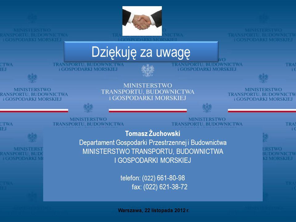 Warszawa, 22 listopada 2012 r. Dziękuję za uwagę Tomasz Żuchowski Departament Gospodarki Przestrzennej i Budownictwa MINISTERSTWO TRANSPORTU, BUDOWNIC