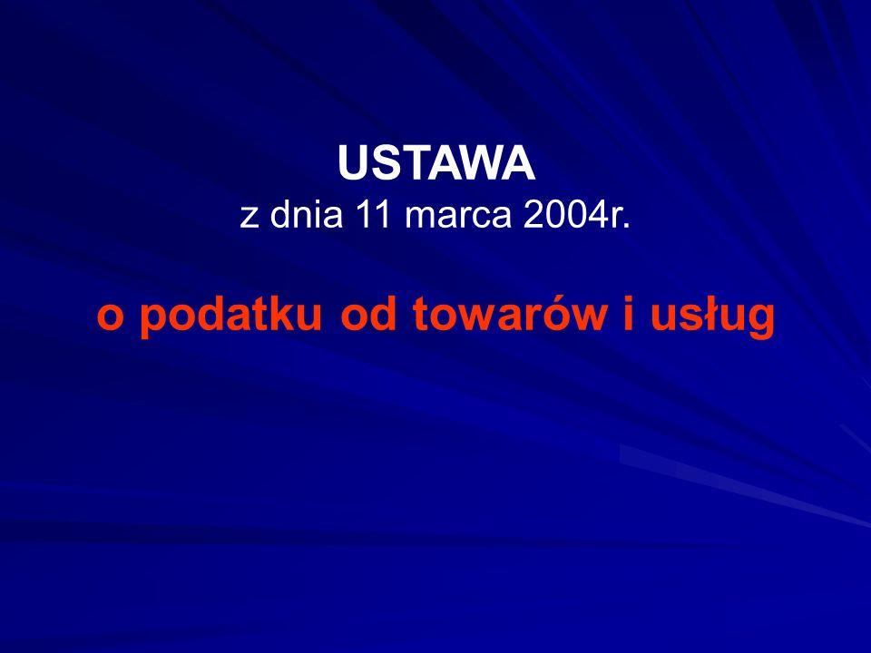 USTAWA z dnia 11 marca 2004r. o podatku od towarów i usług