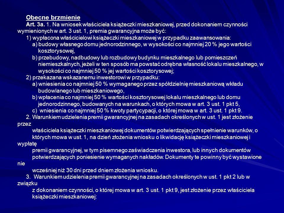 Obecne brzmienie Art. 3a. 1. Na wniosek właściciela książeczki mieszkaniowej, przed dokonaniem czynności wymienionych w art. 3 ust. 1, premia gwarancy