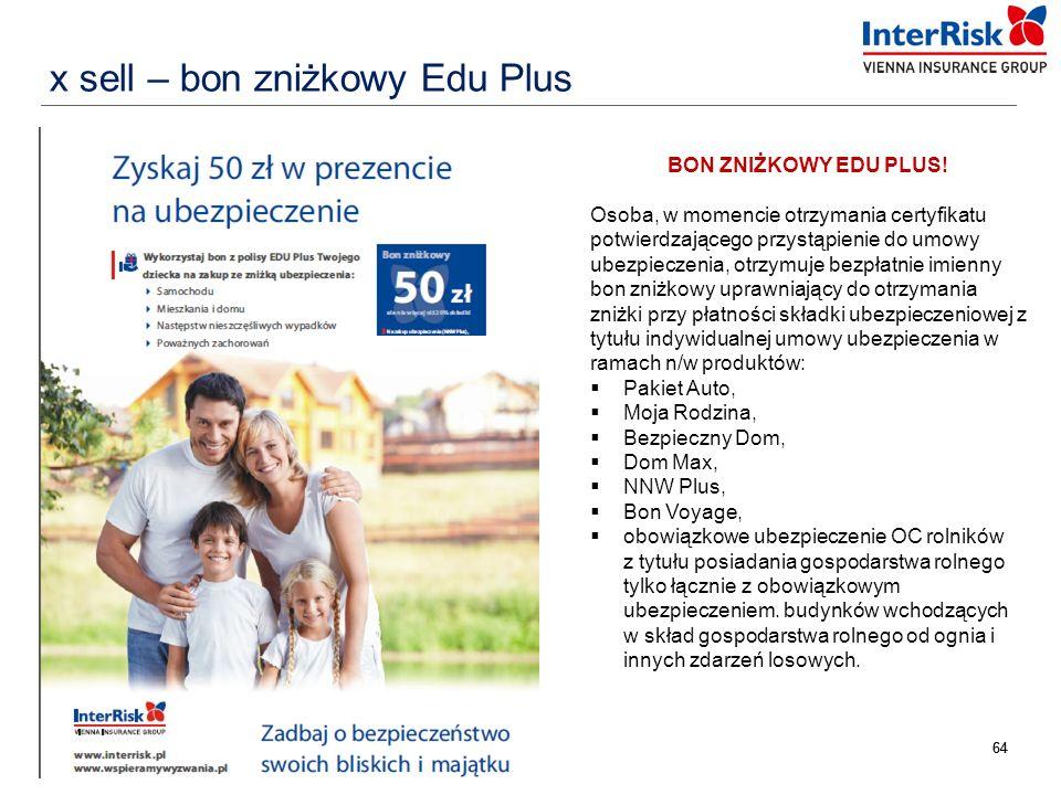 64 x sell – bon zniżkowy Edu Plus BON ZNIŻKOWY EDU PLUS! Osoba, w momencie otrzymania certyfikatu potwierdzającego przystąpienie do umowy ubezpieczeni