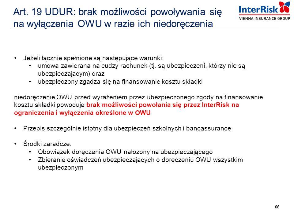 66 Art. 19 UDUR: brak możliwości powoływania się na wyłączenia OWU w razie ich niedoręczenia Jeżeli łącznie spełnione są następujące warunki: umowa za
