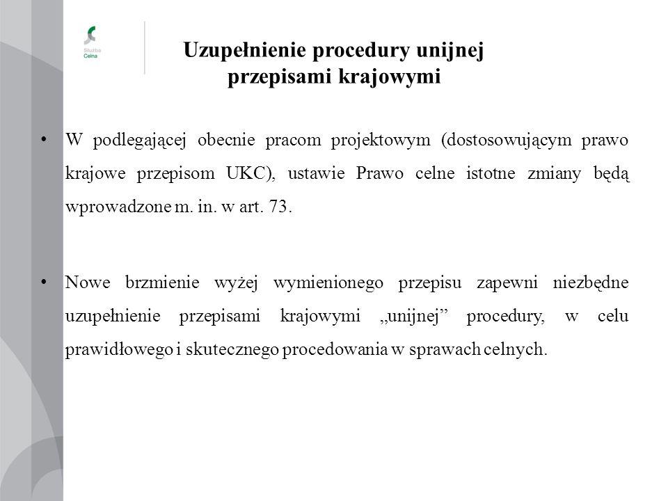 Uzupełnienie procedury unijnej przepisami krajowymi W podlegającej obecnie pracom projektowym (dostosowującym prawo krajowe przepisom UKC), ustawie Pr