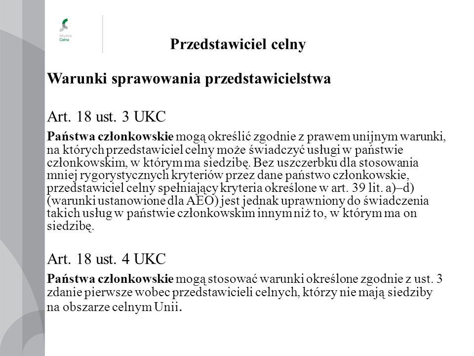 Przedstawiciel celny Warunki sprawowania przedstawicielstwa Art. 18 ust. 3 UKC Państwa członkowskie mogą określić zgodnie z prawem unijnym warunki, na
