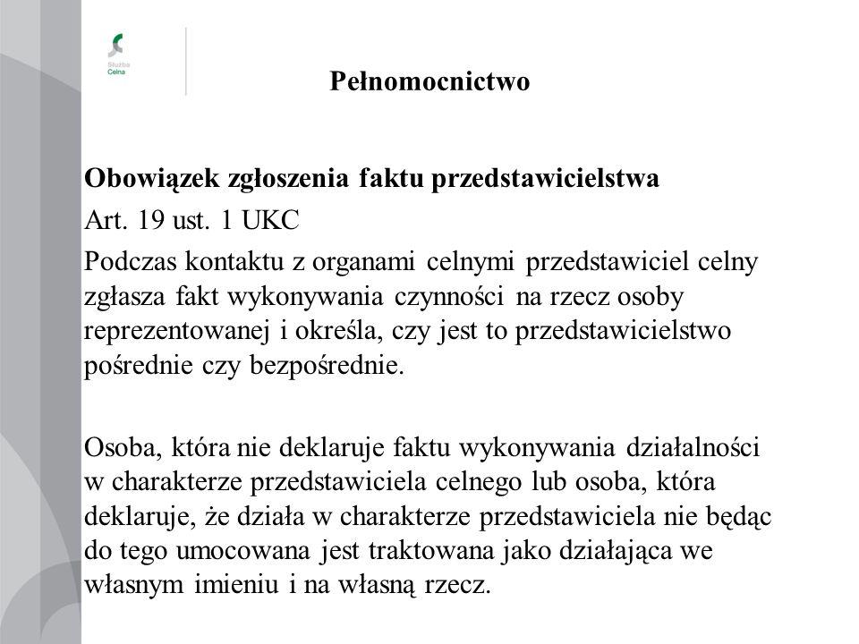 Pełnomocnictwo Obowiązek zgłoszenia faktu przedstawicielstwa Art. 19 ust. 1 UKC Podczas kontaktu z organami celnymi przedstawiciel celny zgłasza fakt