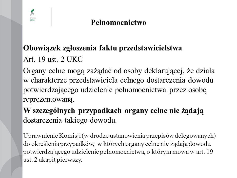 Pełnomocnictwo Obowiązek zgłoszenia faktu przedstawicielstwa Art. 19 ust. 2 UKC Organy celne mogą zażądać od osoby deklarującej, że działa w charakter