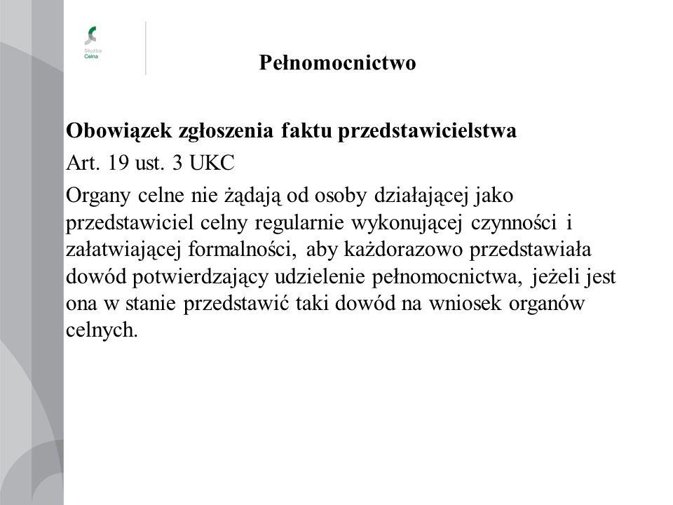 Pełnomocnictwo Obowiązek zgłoszenia faktu przedstawicielstwa Art. 19 ust. 3 UKC Organy celne nie żądają od osoby działającej jako przedstawiciel celny