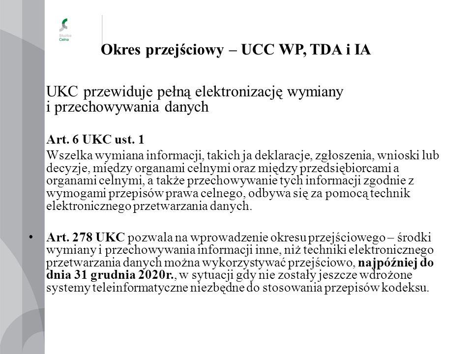 """Okres przejściowy – UCC WP, TDA i IA Potrzeba opracowania przepisów przejściowych wynika z: ograniczeń w stosowaniu UKC wynikających z braku/niedostosowania systemów IT braku prawnej możliwości utrzymania w mocy obecnych przepisów WKC i RWKC oraz załączników - konieczne jest więc """"przepisanie właściwych części tych przepisów odpowiednio do TDA, IA oraz DA z ich jednoczesnym dostosowaniem do """"ducha UKC"""