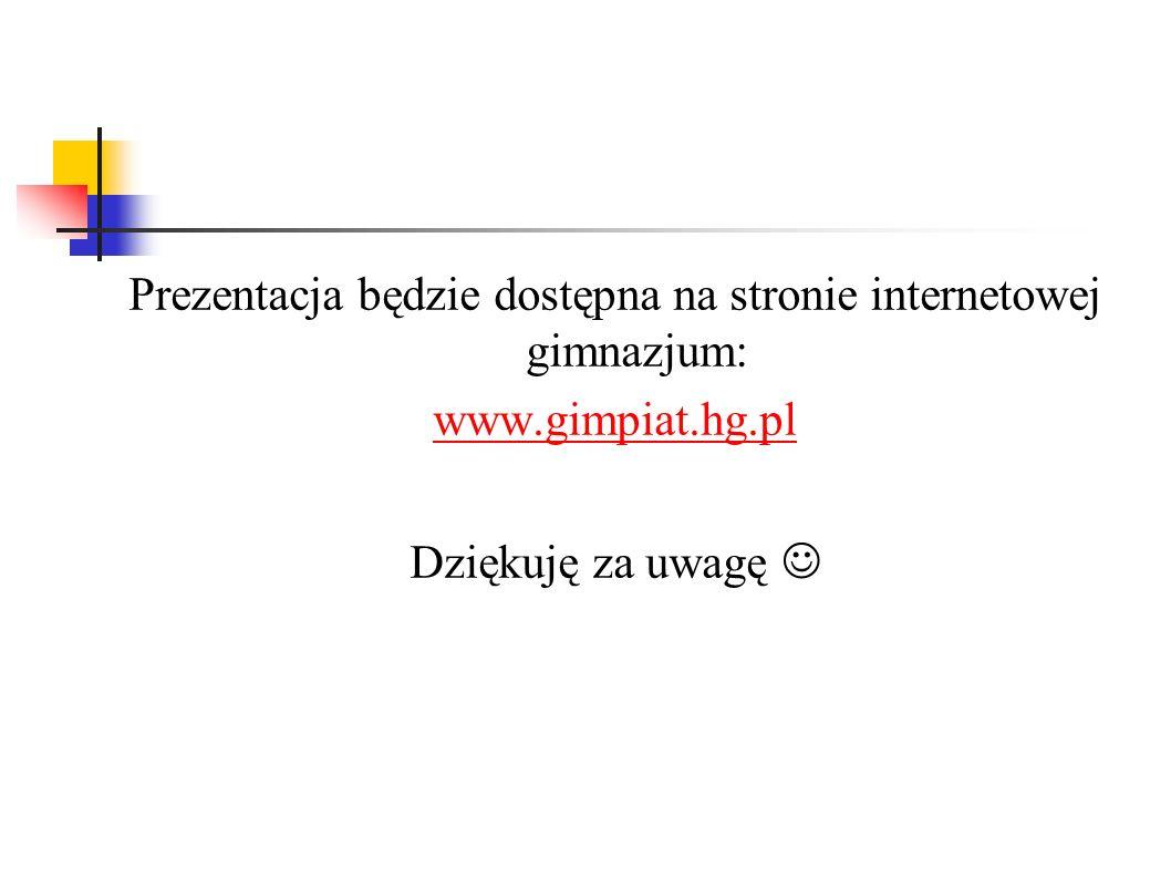 Prezentacja będzie dostępna na stronie internetowej gimnazjum: www.gimpiat.hg.pl Dziękuję za uwagę