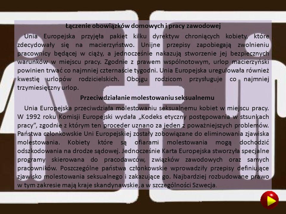 Łączenie obowiązków domowych i pracy zawodowej Unia Europejska przyjęła pakiet kilku dyrektyw chroniących kobiety, które zdecydowały się na macierzyństwo.
