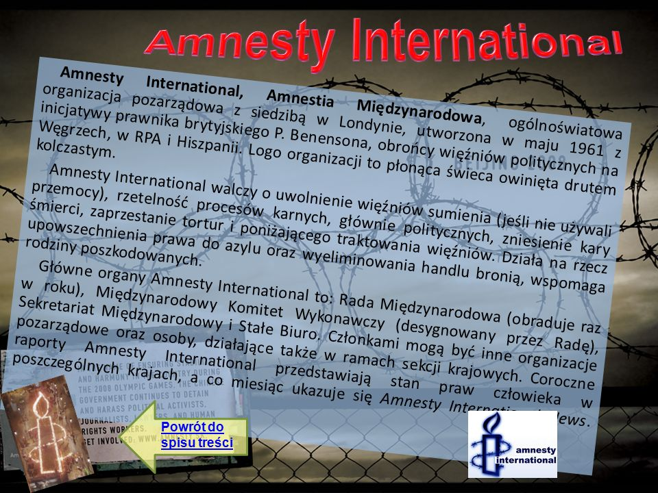 Amnesty International, Amnestia Międzynarodowa, ogólnoświatowa organizacja pozarządowa z siedzibą w Londynie, utworzona w maju 1961 z inicjatywy prawnika brytyjskiego P.