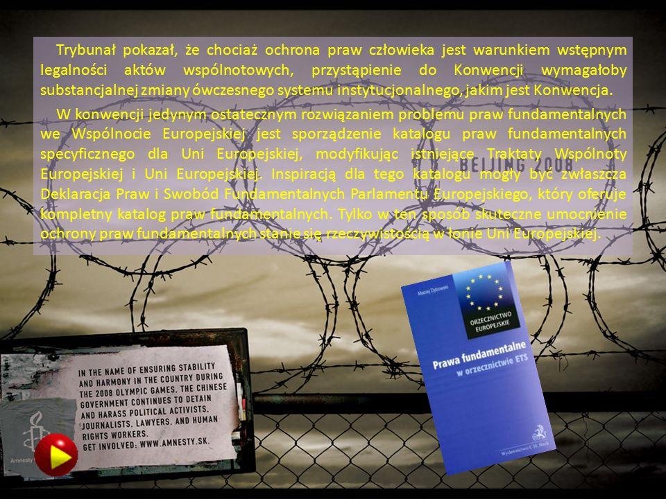 Trybunał pokazał, że chociaż ochrona praw człowieka jest warunkiem wstępnym legalności aktów wspólnotowych, przystąpienie do Konwencji wymagałoby substancjalnej zmiany ówczesnego systemu instytucjonalnego, jakim jest Konwencja.