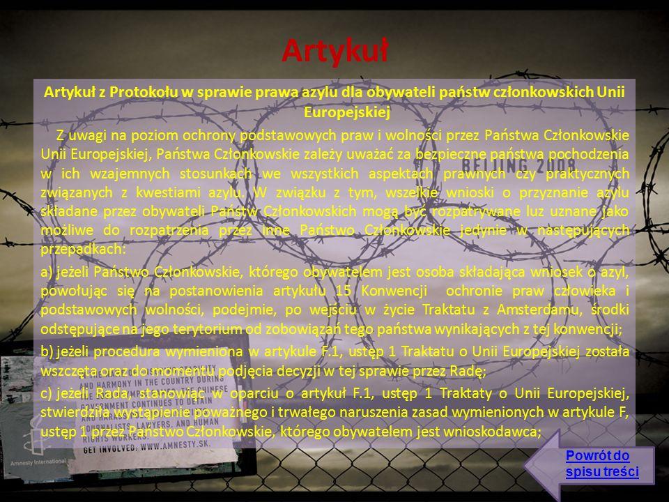 Artykuł Artykuł z Protokołu w sprawie prawa azylu dla obywateli państw członkowskich Unii Europejskiej Z uwagi na poziom ochrony podstawowych praw i wolności przez Państwa Członkowskie Unii Europejskiej, Państwa Członkowskie zależy uważać za bezpieczne państwa pochodzenia w ich wzajemnych stosunkach we wszystkich aspektach prawnych czy praktycznych związanych z kwestiami azylu.