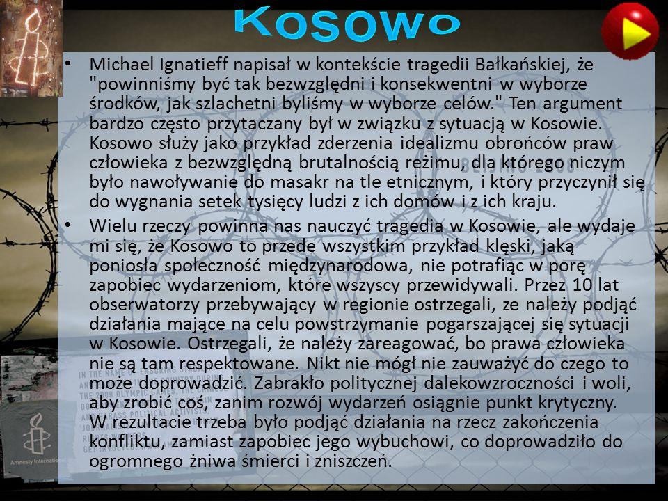 Michael Ignatieff napisał w kontekście tragedii Bałkańskiej, że powinniśmy być tak bezwzględni i konsekwentni w wyborze środków, jak szlachetni byliśmy w wyborze celów. Ten argument bardzo często przytaczany był w związku z sytuacją w Kosowie.