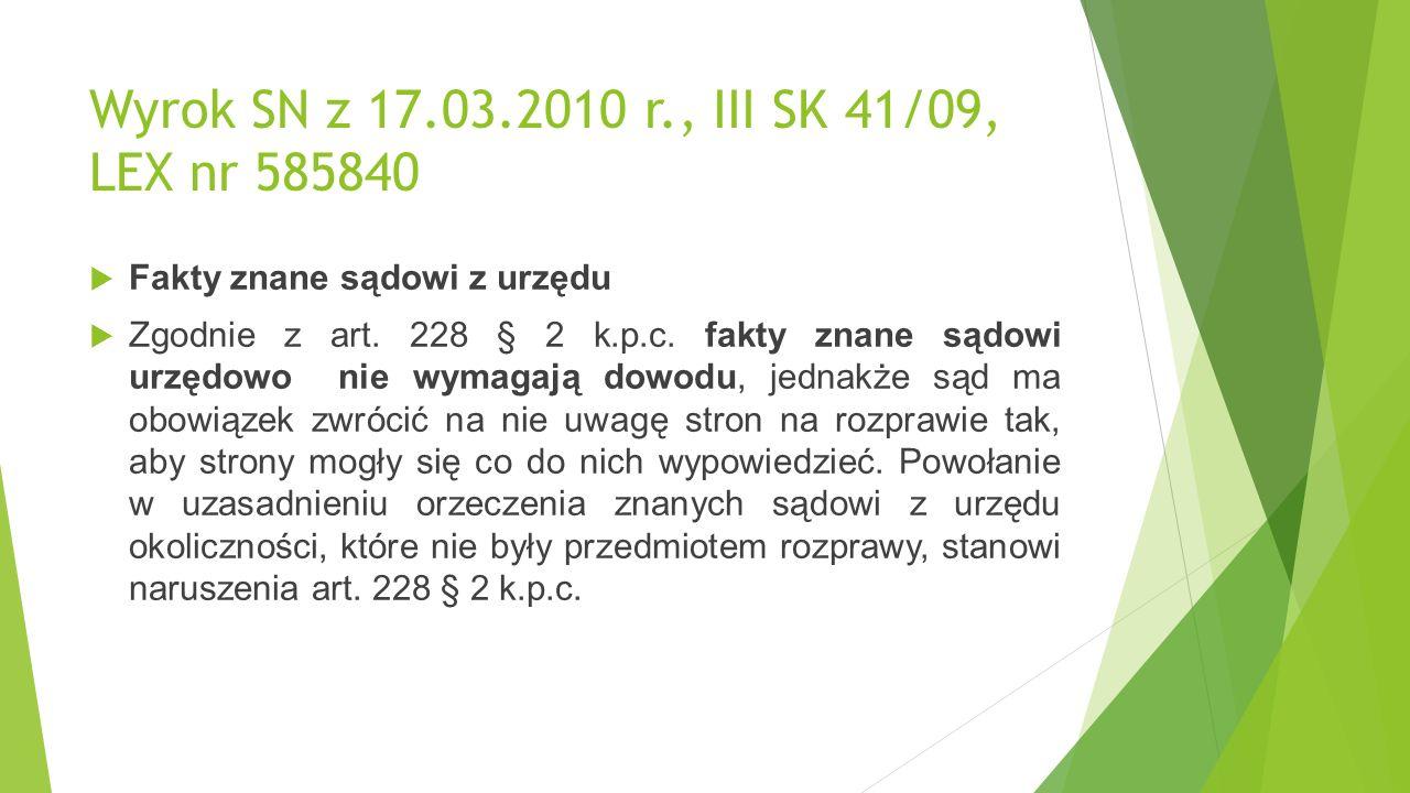 Wyrok SN z 17.03.2010 r., III SK 41/09, LEX nr 585840  Fakty znane sądowi z urzędu  Zgodnie z art.