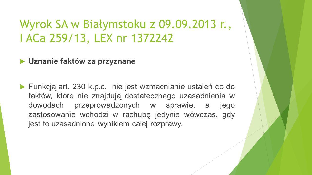 Wyrok SA w Białymstoku z 09.09.2013 r., I ACa 259/13, LEX nr 1372242  Uznanie faktów za przyznane  Funkcją art.
