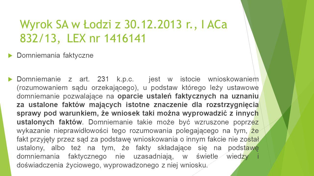 Wyrok SA w Łodzi z 30.12.2013 r., I ACa 832/13,LEX nr 1416141  Domniemania faktyczne  Domniemanie z art.