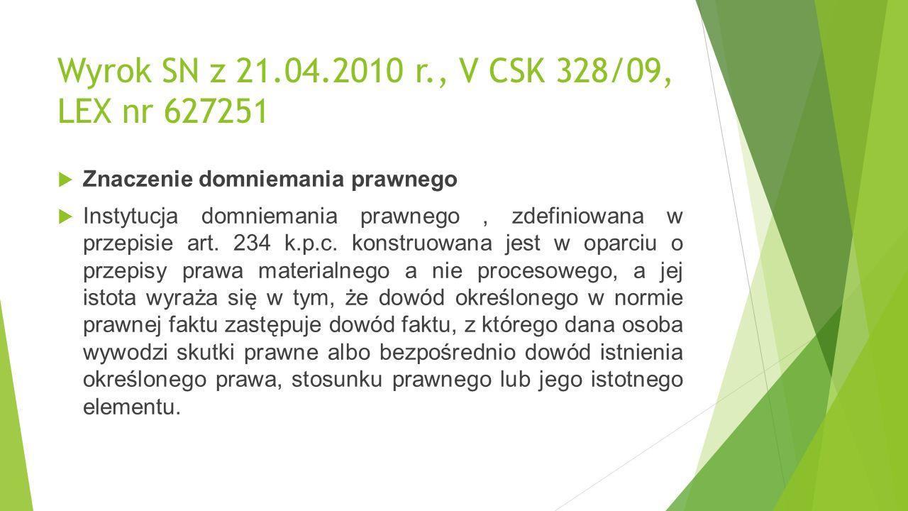 Wyrok SN z 21.04.2010 r., V CSK 328/09, LEX nr 627251  Znaczenie domniemania prawnego  Instytucja domniemania prawnego, zdefiniowana w przepisie art.
