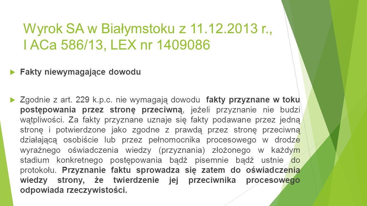 Wyrok SA w Białymstoku z 11.12.2013 r., I ACa 586/13, LEX nr 1409086  Fakty niewymagające dowodu  Zgodnie z art.