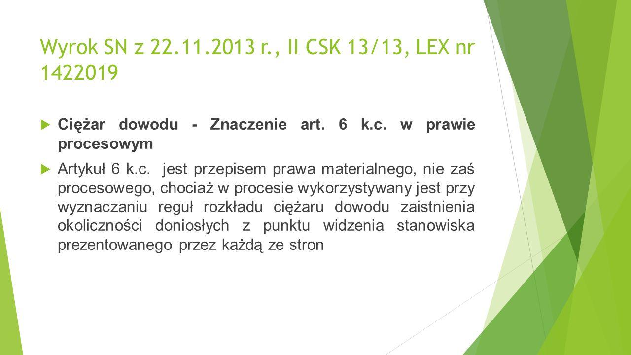 Wyrok SN z 22.11.2013 r., II CSK 13/13, LEX nr 1422019  Ciężar dowodu - Znaczenie art.