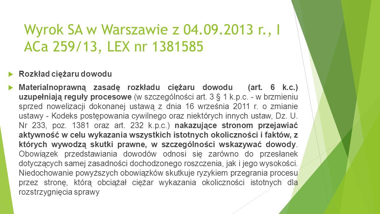 Wyrok SA w Warszawie z 04.09.2013 r., I ACa 259/13, LEX nr 1381585  Rozkład ciężaru dowodu  Materialnoprawną zasadę rozkładu ciężaru dowodu (art.