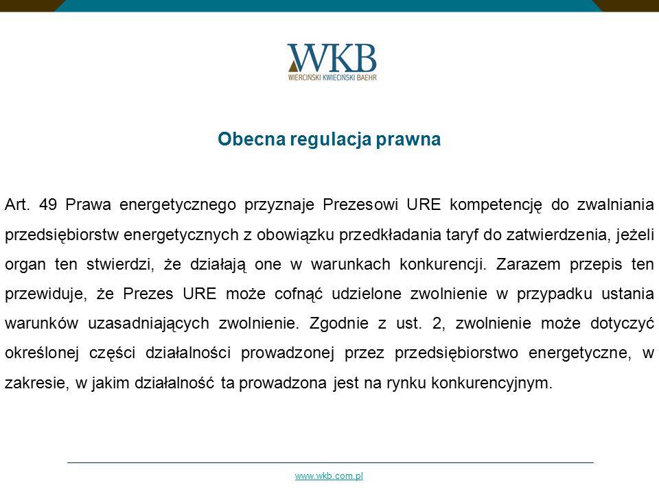 www.wkb.com.pl Obecna regulacja prawna Art. 49 Prawa energetycznego przyznaje Prezesowi URE kompetencję do zwalniania przedsiębiorstw energetycznych z