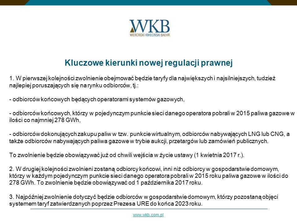 www.wkb.com.pl Kluczowe kierunki nowej regulacji prawnej 1. W pierwszej kolejności zwolnienie obejmować będzie taryfy dla największych i najsilniejszy
