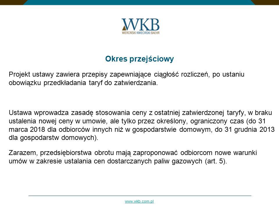 www.wkb.com.pl Okres przejściowy Projekt ustawy zawiera przepisy zapewniające ciągłość rozliczeń, po ustaniu obowiązku przedkładania taryf do zatwierd
