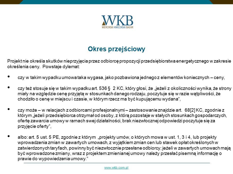 www.wkb.com.pl Okres przejściowy Projekt nie określa skutków nieprzyjęcia przez odbiorcę propozycji przedsiębiorstwa energetycznego w zakresie określenia ceny.