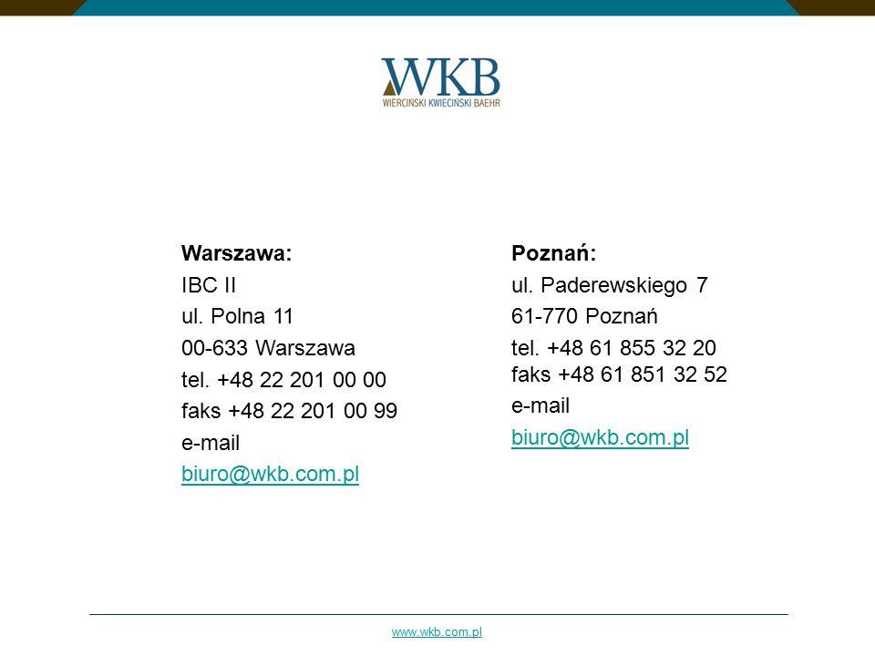 www.wkb.com.pl Warszawa: IBC II ul. Polna 11 00-633 Warszawa tel. +48 22 201 00 00 faks +48 22 201 00 99 e-mail biuro@wkb.com.pl Poznań: ul. Paderewsk