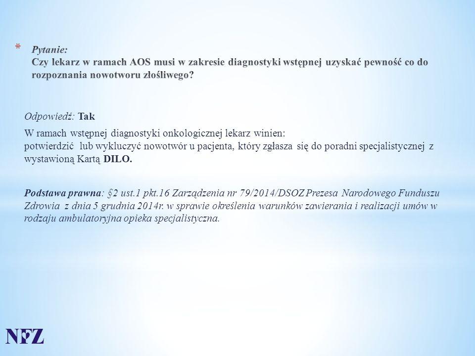 Odpowiedź: Tak W ramach wstępnej diagnostyki onkologicznej lekarz winien: potwierdzić lub wykluczyć nowotwór u pacjenta, który zgłasza się do poradni specjalistycznej z wystawioną Kartą DILO.