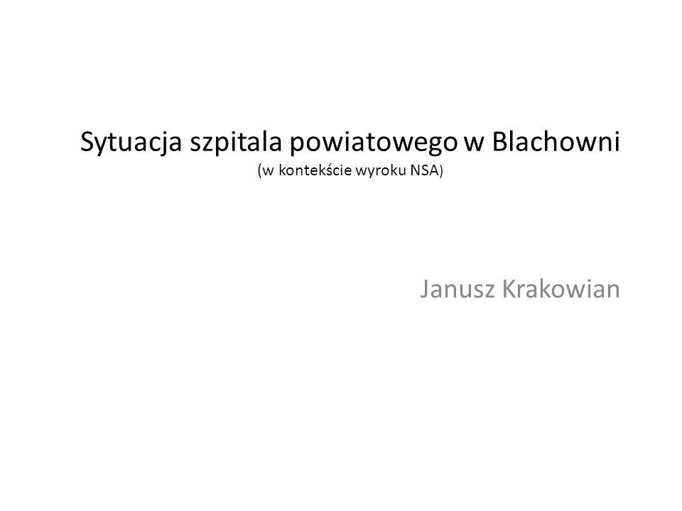 Sytuacja szpitala powiatowego w Blachowni (w kontekście wyroku NSA ) Janusz Krakowian