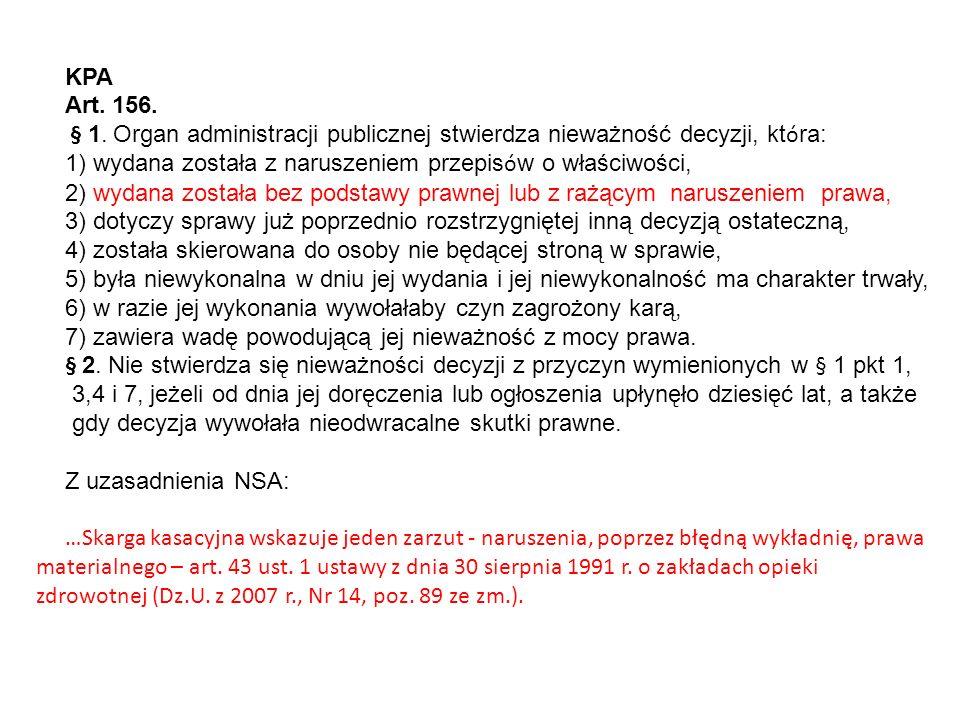 KPA Art. 156. § 1. Organ administracji publicznej stwierdza nieważność decyzji, kt ó ra: 1) wydana została z naruszeniem przepis ó w o właściwości, 2)