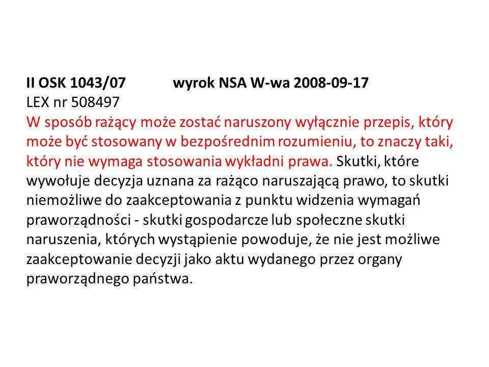 II OSK 1043/07wyrok NSA W-wa 2008-09-17 LEX nr 508497 W sposób rażący może zostać naruszony wyłącznie przepis, który może być stosowany w bezpośrednim rozumieniu, to znaczy taki, który nie wymaga stosowania wykładni prawa.