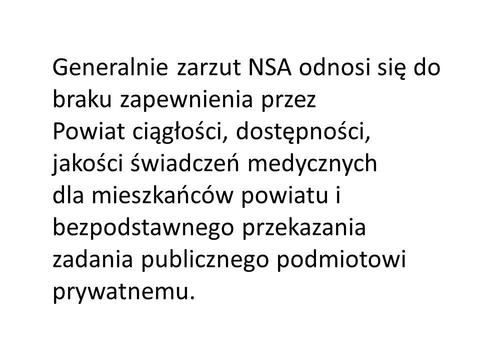 Generalnie zarzut NSA odnosi się do braku zapewnienia przez Powiat ciągłości, dostępności, jakości świadczeń medycznych dla mieszkańców powiatu i bezpodstawnego przekazania zadania publicznego podmiotowi prywatnemu.