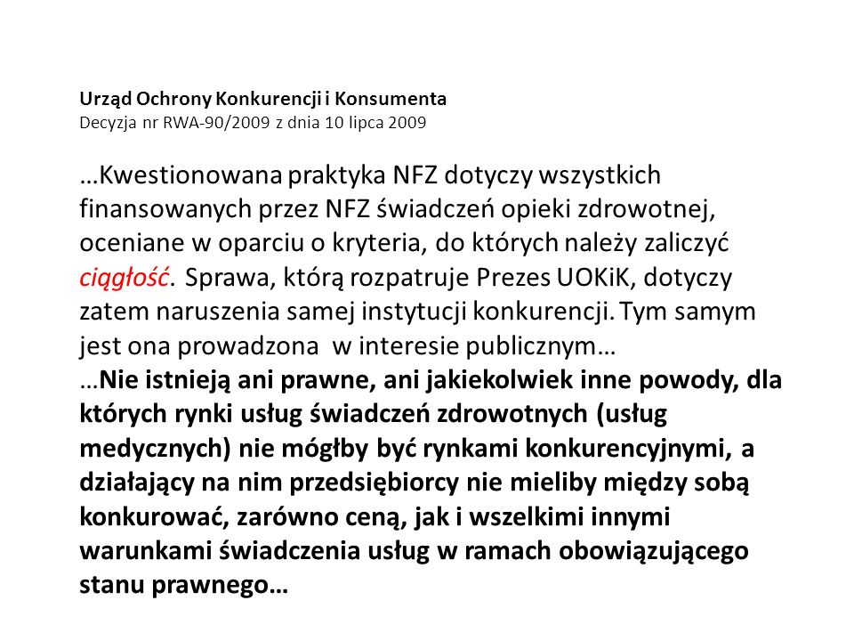 Urząd Ochrony Konkurencji i Konsumenta Decyzja nr RWA-90/2009 z dnia 10 lipca 2009 …Kwestionowana praktyka NFZ dotyczy wszystkich finansowanych przez NFZ świadczeń opieki zdrowotnej, oceniane w oparciu o kryteria, do których należy zaliczyć ciągłość.