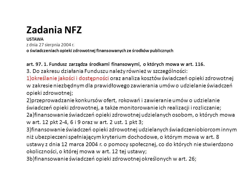 Zadania NFZ USTAWA z dnia 27 sierpnia 2004 r. o świadczeniach opieki zdrowotnej finansowanych ze środków publicznych art. 97. 1. Fundusz zarządza środ