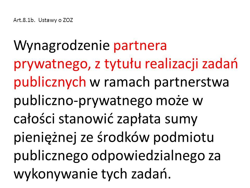 Art.8.1b. Ustawy o ZOZ Wynagrodzenie partnera prywatnego, z tytułu realizacji zadań publicznych w ramach partnerstwa publiczno-prywatnego może w całoś