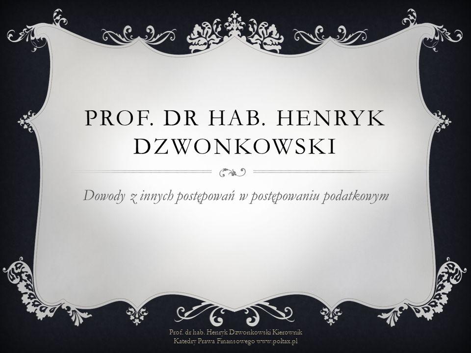 PROF. DR HAB. HENRYK DZWONKOWSKI Dowody z innych postępowań w postępowaniu podatkowym Prof.