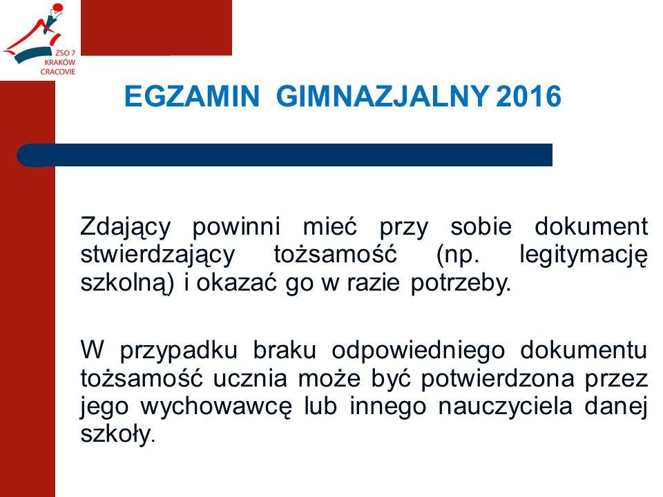 EGZAMIN GIMNAZJALNY 2016 Zdający powinni mieć przy sobie dokument stwierdzający tożsamość (np.